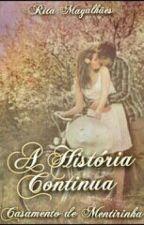 Casamento de Mentirinha- A História Continua  by R1taPrincess