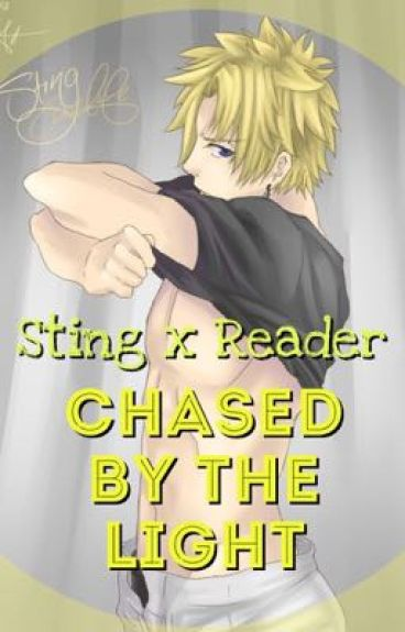 Sting x Reader [ Chased by The LIGHT ]
