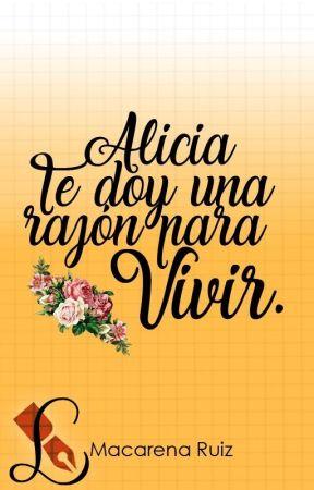Alicia, te doy una razón para vivir. by MaquitaxD