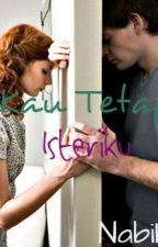 Kau Tetap Isteriku by nabihahtaquddin
