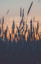 A KING'S LOST LOVE by IamSarielAltaireHG