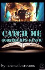 Catch Me... (Goosebumps Fanfic) by chanellestevens