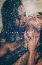 Love me Psycho  by MillaSotoJ