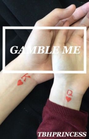 Gamble Me by tbhprincess