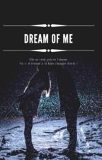 Dream Of Me. [Terminée] by troublant