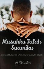 MUSUHKU IALAH SUAMIKU (SLOW UPTADE) by yasirah_haziqah