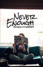 Never Enough •irwin• ✔️ by irwinslittlebaby