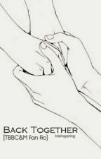 Back together (TBBC&M fanfic) by forsace