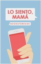 Lo siento, mamá. by booksforevah