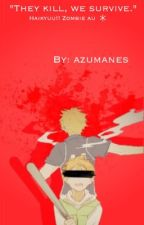 """""""They kill, we survive..."""" (Haikyuu Zombie AU) [ON HOLD] by azumanes"""