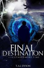 Final Destination {CURRENTLY BEING EDITED} by tete_xoxo