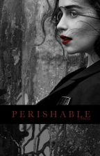 Perishable by 17Blackx