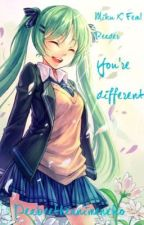 Miku X Fem! Reader: You're Different by spacemankyle