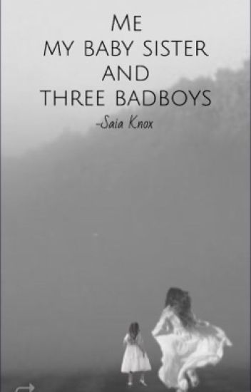 Me, my baby sister and 3 bad boys  (Completed ) #wattys2017