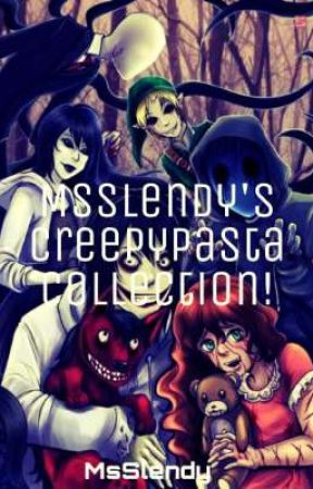 MsSlendy's Creepypasta Collection!(I do NOT own any of these