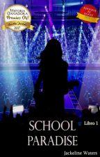 School Paradise||Libro 1 #PremiosAwards#IA2017#PremiosCra1 by JackeDreamingFairy
