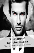 Kidnapped by the Alpha by ClementineCarson