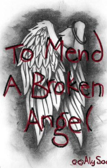 To Mend A Broken Angel - (First Book in Broken Angel Series) Completed! by ooAlySoo