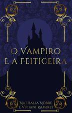 O Vampiro e A feiticeira by VivianiRamires