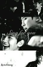 SING FOR YOU [Chanbaek] by kaebsooong