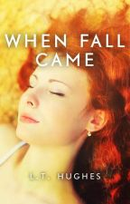 When Fall Came (Publishing October 2016) by LTHughes