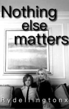 Nothing Else Matters by Rydellingtonx