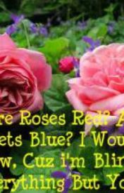 Roses are red violets are blue by blackheart17