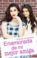Enamorada de Mi Mejor Amiga (Camren) by camren_inwonderland