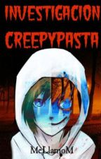 Investigacion Creepypasta by MeLlamoM