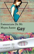 Embarazada de mi mejor amigo GAY by Ketu22