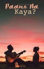 Paano Na Kaya? by ExtraordinaryGirl_