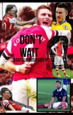 The Football Tales: Don't Wait. (A Laurent Koscielny  and Olivier Giroud Fanfic) by godlygiroud