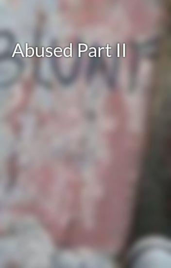 Abused Part II