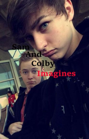 Sam and Colby Imagines (requests closed/on hiatus )