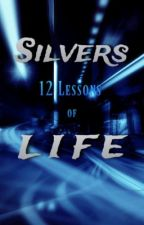 Silvers 12 Lessons of Life by SilverOakleaf