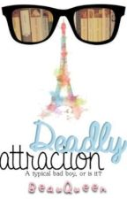 Deadly Attraction [EDITING] by BeauQueen