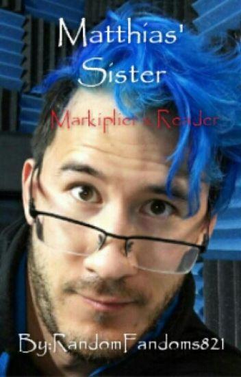Matthias' Sister (Markiplier x Reader)