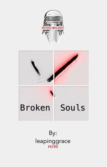 Reylo~Broken Souls--Kylo Ren and Rey