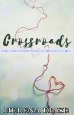The Famous Meets The Ordinary: Book 2 - CROSSROADS by Helenaelise