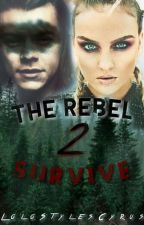 The Rebel [T.2] Survive by LoLoStylesCyrus