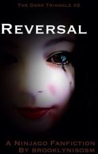 Reversal (The Dark Triangle #2) [ON HOLD] by brooklynisosm