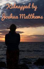 Kidnapped By Joshua Matthews by unknownaccounth