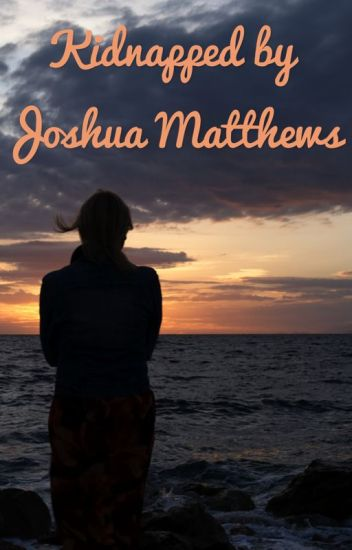 Kidnapped By Joshua Matthews