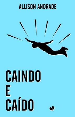 Caindo e Caído by oallisonandrade