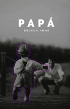 Papá » Saga PP #1 © » Próximamente by Broken_Arms