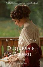 A Duquesa e o Plebeu by gabi2oncer