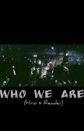 Who We Are (Hiro x Reader) by RioftheSouthernIsles