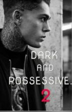 Dark And Possessive 2. by PossessiveGirl