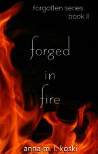 MOVED Forged in Fire (Forgotten series, #2) by AMLKoski