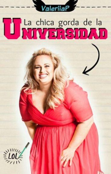 La chica gorda de la Universidad.